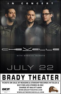 Chevelle  Tue - Jul 22 Brady Theater 105 W. Brady St. Tulsa, OK   Tickets on sale Now Reasor's and Starship Records in Tulsa Buy For Less locations in OKC By phone @ 866.977.6849 Online @ protix.com Doors open at 7pm All ages welcome #chevelle #bradytheater #tulsa