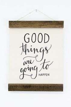 "A gentle reminder to look for the positive things in your life. The quote ""Good things are going to happen"" is hand painted in Jenny Highsmith's signature calligraphy style. Exclusive to mooreaseal.com!"