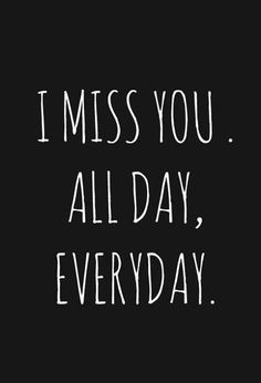 I miss you all day Missing You Quotes For Him, Missing My Son, I Miss You Quotes, Me Quotes, Cant Wait To See You Quotes, Miss My Mom, Miss You All, The Words, Plus Belle Citation