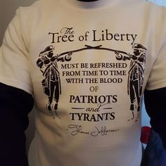 Customer Photo: The Tree of Liberty must be refreshed from time to time with the blood of Patriots and Tyrants. T-Shirt. Patriot T-Shirt.