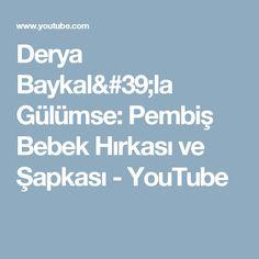Derya Baykal'la Gülümse: Pembiş Bebek Hırkası ve Şapkası - YouTube