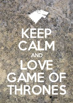 KEEP CALM AND LOVE GAME OF THRONES
