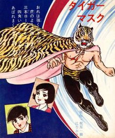"Tiger Mask There is a special place in my heart for this character No metter how hard you have been grounded or how your opponent is unfair with you,if you continue to stay true to your kind ideals you will always find a way to say ""i want one more fight"""