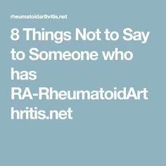 8 Things Not to Say to Someone who has RA-RheumatoidArthritis.net