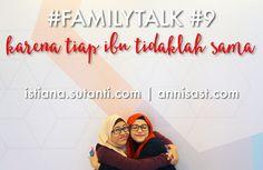 #FamilyTalk: Karena Setiap Ibu itu Berbeda | annisast.com