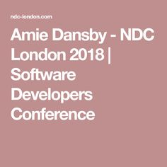 Amie Dansby - NDC London 2018 | Software Developers Conference