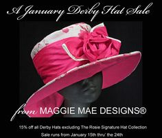 January Derby Hat Sale at MAGGIE MAE DESIGNS! January 15-24, 10 days only! 15% discount on all Derby hat styles excluding Rosie Signature Hat Collection. www.maggiemae.com/derby.htm