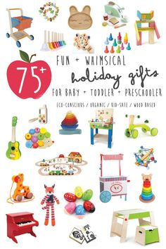 75 Fun + Whimsical Holiday Gifts for baby, toddler and preschoolers that also happen to be eco-conscious, organic, kid-safe, contain little or no plastic and/or are mostly made out of wood or recycled materials