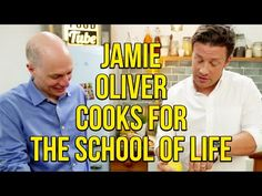 Jamie Oliver Cooks for The School of Life - YouTube