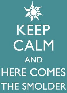 Keep calm? If that's coming from Flynn there IS no way to keep calm. You either melt or hit him with a frying pan. But there is NO calm!