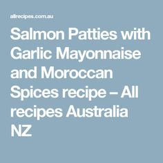 Salmon Patties with Garlic Mayonnaise and Moroccan Spices recipe – All recipes Australia NZ