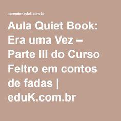 Aula Quiet Book: Era uma Vez – Parte III do Curso Feltro em contos de fadas | eduK.com.br