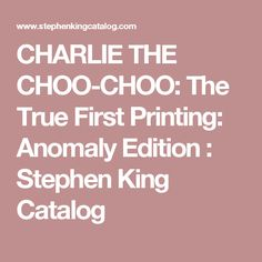 CHARLIE THE CHOO-CHOO: The True First Printing: Anomaly Edition : Stephen King Catalog