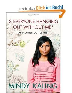 Is Everyone Hanging Out Without Me? (And Other Concerns): Amazon.de: Mindy Kaling: Englische Bücher