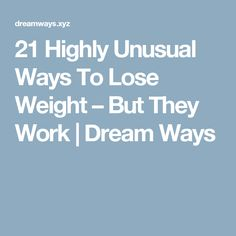 21 Highly Unusual Ways To Lose Weight – But They Work  |  Dream Ways