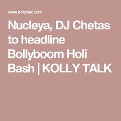Nucleya, DJ Chetas to headline Bollyboom Holi Bash | KOLLY TALK