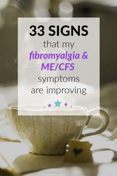 My fibromyalgia & CFS symptoms are improving: 33 signs that I am getting better. Click to read or pin to save for later