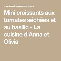 Mini croissants aux tomates séchées et au basilic - La cuisine d'Anna et Olivia