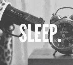 Sleep. yep