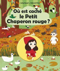 Où est caché le petit chaperon rouge ? de Jacky Goupil, illustré par Deborah Pinto Casterman