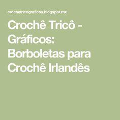 Crochê Tricô - Gráficos: Borboletas para Crochê Irlandês