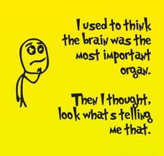 I used to think the brain was the most important organ. Then i thought, look what's telling me that. - Created with PixTeller