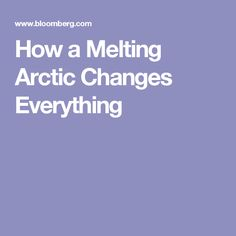 How a Melting Arctic Changes Everything