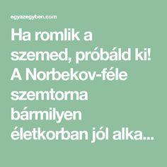 Ha romlik a szemed, próbáld ki! A Norbekov-féle szemtorna bármilyen életkorban jól alkalmazható. Math Equations