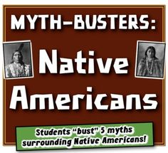 "Myth-Busters: Native Americans! Students ""bust"" 5 American Indian myths!"