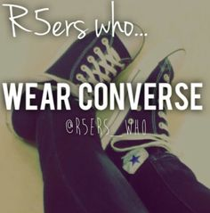 R5ers who....wear Converse I can think of 1!!!!! ME ME ME ME ME ME ME ME ME ME ME ME ME ME ME ME ME ME ME ME ME ME ME ME ME ME ME ME ME ME ME ME ME ME ME ME ME ME!!!