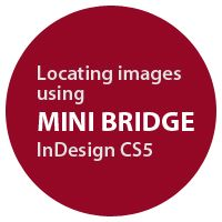 Quick Tip: Locating Images using Mini Bridge in InDesign CS5 by Gavin Selby, Mini Bridge opens up within InDesign just like a panel. Mini Bridge doesn't hold all the capabilities Adobe Bridge does, instead it operates efficiently by...