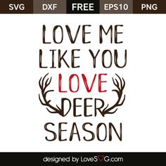 *** FREE SVG CUT FILE for Cricut, Silhouette and more ***  Love me like you love deer season