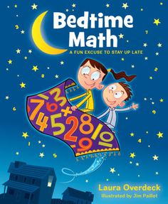 Bedtime Math: A Fun Excuse to Stay Up Late (ages 3-10)