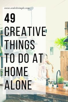 49 Creative Things to do at Home Alone – ScaleitSimple