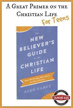 The New Believer's Guide to the Christian Life. A great primer for teens!
