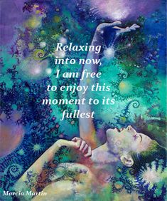 Relaxing into now, I am free to enjoy this moment to its fullest.