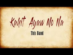 Kahit Ayaw Mo Na - This Band - kanta lyrics Youtube Hacks, You Youtube, Best Songs, Love Songs, Awesome Songs, Music Video Song, Music Videos, Pinoy Movies, Twitter Video