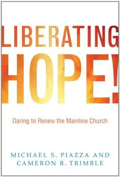 Liberating Hope!: Daring to Renew the Mainline Church by Michael Piazza,http://www.amazon.com/dp/0829818863/ref=cm_sw_r_pi_dp_HKHrsb01W3Z1H02C