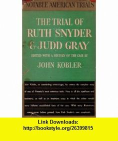 The Trial of Ruth Snyder and Judd Gray John Kobler ,   ,  , ASIN: B000E3E6GW , tutorials , pdf , ebook , torrent , downloads , rapidshare , filesonic , hotfile , megaupload , fileserve