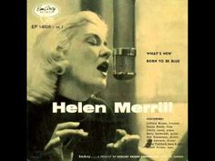 Helen Merrill with Quincy Jones Sextet - What's New? (1954)  Personnel: Helen Merrill (vocal), Clifford Brown (trumpet), Jimmy Jones (piano), Barry Galbraith (guitar), Oscar Pettiford (bass), Bobby Donaldson (drums), Quincy Jones (arrange, conduct)  from the EP 'HELEN MERRILL - WHAT'S NEW/BORN TO BE BLUE' (EmArcy Records)