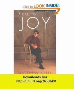 A Call to Joy Living in the Presence of God (9781929266005) Matthew Kelly , ISBN-10: 1929266006  , ISBN-13: 978-1929266005 ,  , tutorials , pdf , ebook , torrent , downloads , rapidshare , filesonic , hotfile , megaupload , fileserve