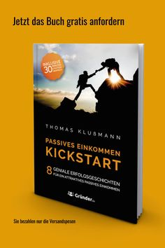 Hol dir das gratis Buch von Thomas Klußmann: Kickstart Passives Einkommen - 8 geniale Erfolgsgeschichten für ein attraktives passives Einkommen