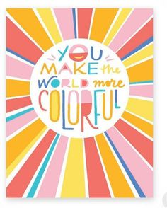 You Make the World More Colorful single card Cute Quotes, Happy Quotes, Positive Quotes, Motivational Quotes, Inspirational Quotes, Positive Vibes, Lettering, Typography, Typographic Design