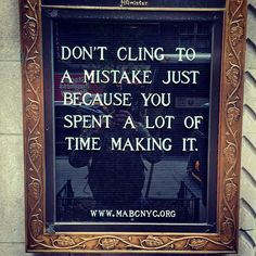 Don't cling to a mistake just because you spent a lot of time making it. #quote