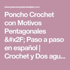 Poncho Crochet con Motivos Pentagonales / Paso a paso en español | Crochet y Dos agujas - Patrones de tejido