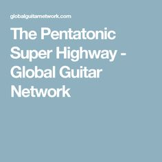 The Pentatonic Super Highway - Global Guitar Network
