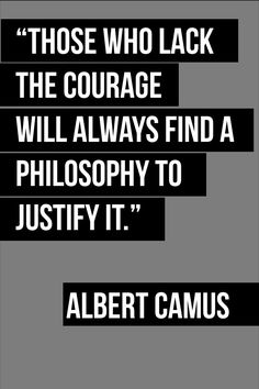 "# till the end, whether you like it or not, "" FO CUS "" ; )))) ____________ ""Those who lack the courage will always find a philosophy to justify it. Wisdom Quotes, Quotes To Live By, Life Quotes, Quotes Quotes, Lesson Quotes, Music Quotes, Philosophical Quotes, Existentialism Quotes, Badass Quotes"