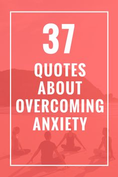 37 Quotes About Overcoming Anxiety