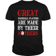 Great baseball players are made by their mothers Check more at http://baseballtshirtsonline.com/2017/01/01/great-baseball-players-are-made-by-their-mothers/