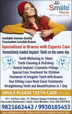 All kinds of expert and advanced dental solutions available only at SMILE PLEASE DENTAL CLINIC  Specialist in; INVISIBLE BRACES DENTAL IMPLANTS FULL MOUTH REHABILITATION DENTAL FILLINGS TEETH WHITENING GUM TREATMENTS ADVANCED MAXILLOFACIAL SURGERIES REMOVAL OF 3RD MOLARS ONE SITTING ROOT CANAL TREATMENTS REPLACEMENT OF TEETH SPL TREATMENT FOR CHILDREN COSMETIC MAKEOVERS SMILE DESIGNING CALL on 9821662442/9930185453 for your Appointment Visit us at www.smiileplease.com